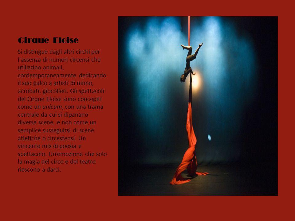 Cirque Eloise Si distingue dagli altri circhi per l assenza di numeri circensi che utilizzino animali, contemporaneamente dedicando il suo palco a artisti di mimo, acrobati, giocolieri.