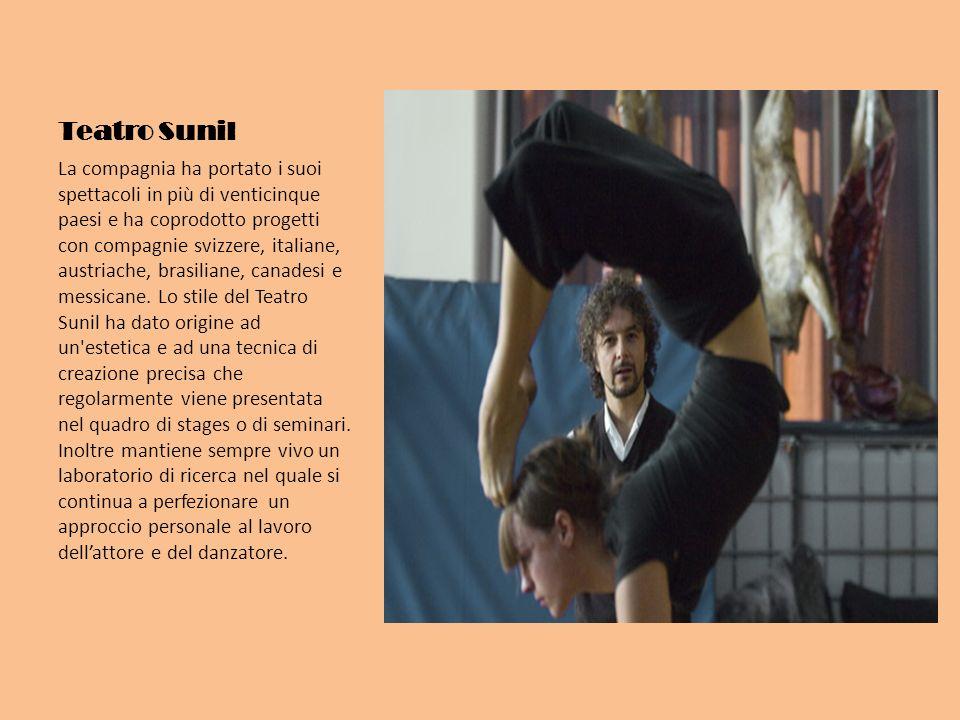 Teatro Sunil La compagnia ha portato i suoi spettacoli in più di venticinque paesi e ha coprodotto progetti con compagnie svizzere, italiane, austriache, brasiliane, canadesi e messicane.