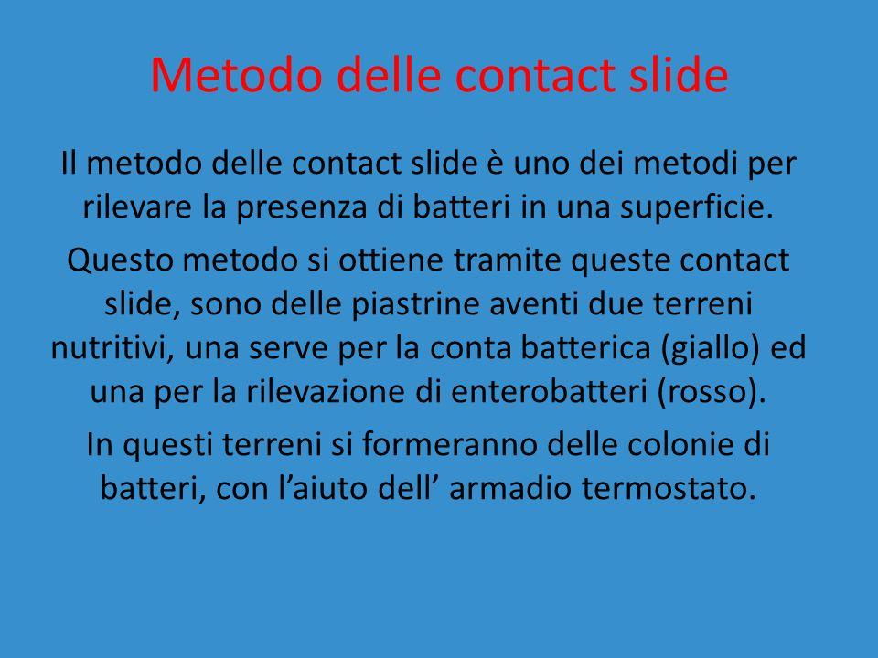 Metodo delle contact slide Il metodo delle contact slide è uno dei metodi per rilevare la presenza di batteri in una superficie. Questo metodo si otti