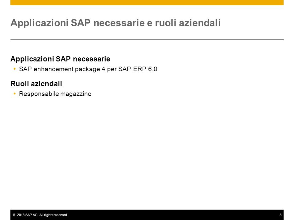 ©2013 SAP AG. All rights reserved.3 Applicazioni SAP necessarie e ruoli aziendali Applicazioni SAP necessarie SAP enhancement package 4 per SAP ERP 6.