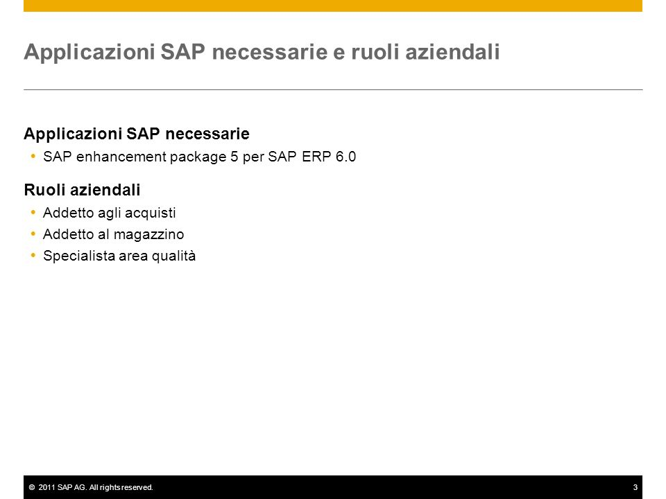©2011 SAP AG. All rights reserved.3 Applicazioni SAP necessarie e ruoli aziendali Applicazioni SAP necessarie SAP enhancement package 5 per SAP ERP 6.