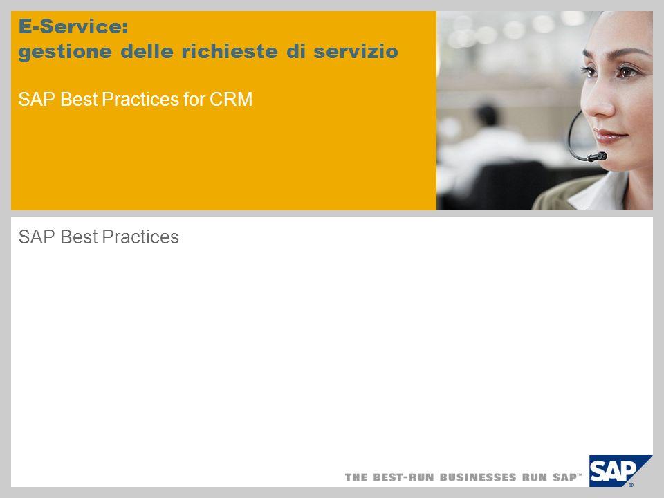 E-Service: gestione delle richieste di servizio SAP Best Practices for CRM SAP Best Practices