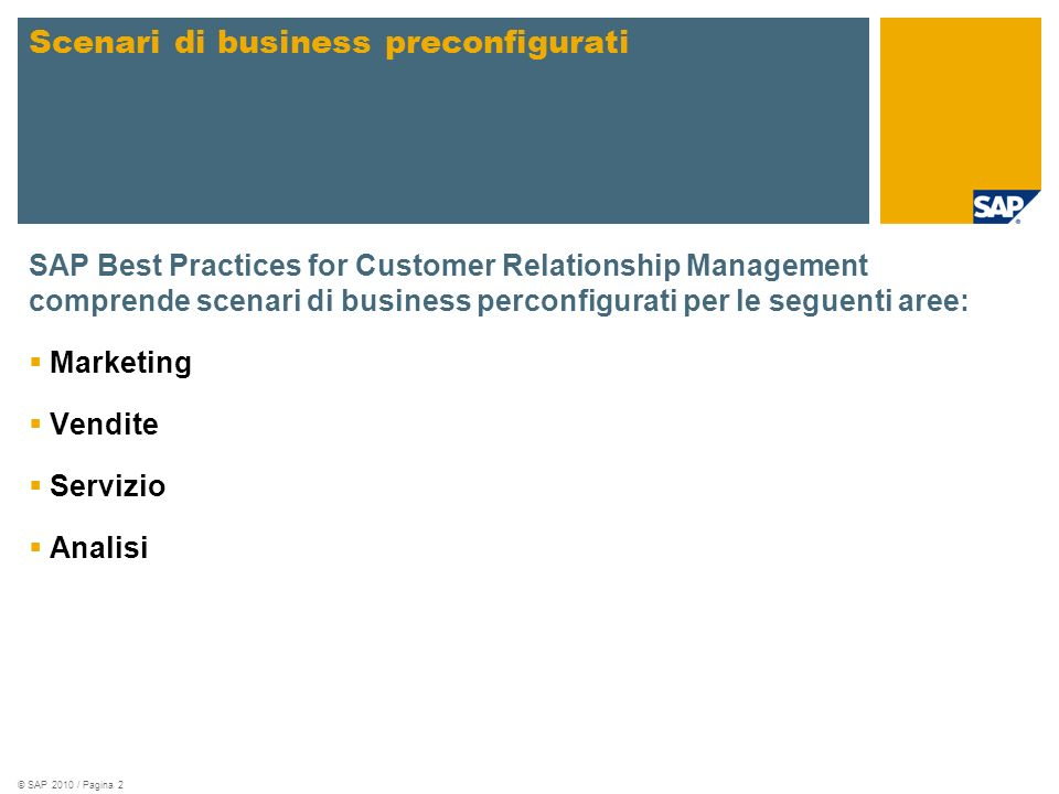 © SAP 2010 / Pagina 2 SAP Best Practices for Customer Relationship Management comprende scenari di business perconfigurati per le seguenti aree: Marketing Vendite Servizio Analisi Scenari di business preconfigurati