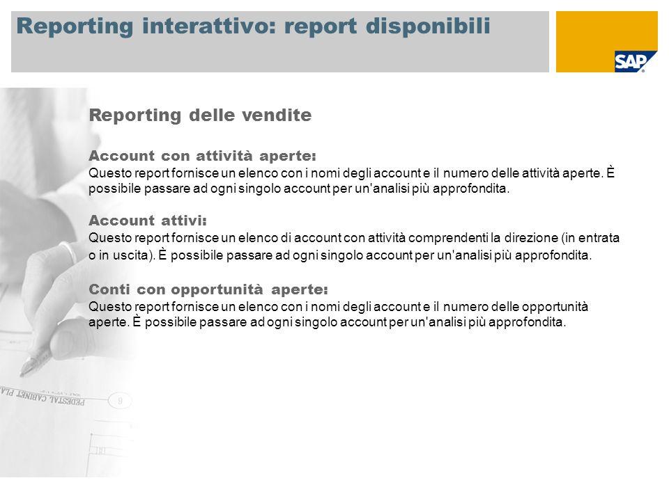 Reporting interattivo: report disponibili Reporting delle vendite Account con attività aperte: Questo report fornisce un elenco con i nomi degli account e il numero delle attività aperte.