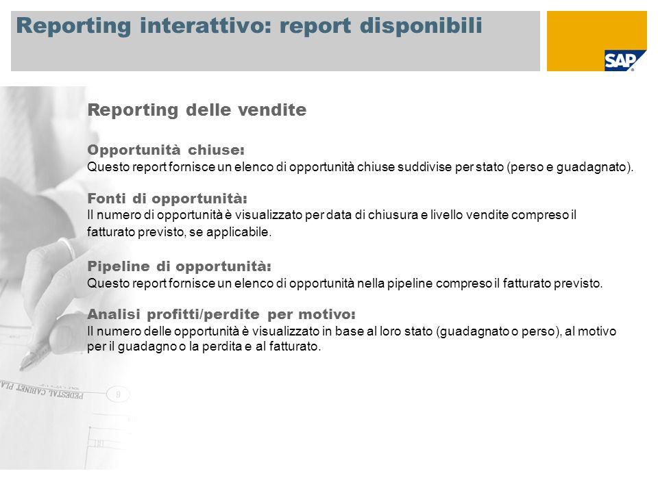 Reporting interattivo: report disponibili Reporting delle vendite Opportunità chiuse: Questo report fornisce un elenco di opportunità chiuse suddivise per stato (perso e guadagnato).