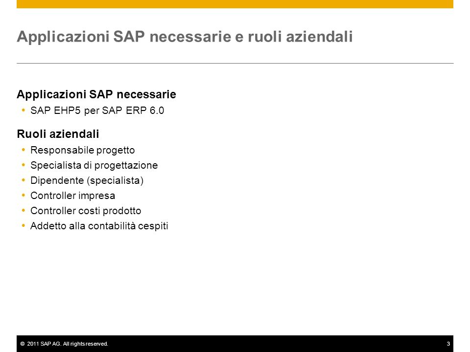 ©2011 SAP AG. All rights reserved.3 Applicazioni SAP necessarie e ruoli aziendali Applicazioni SAP necessarie SAP EHP5 per SAP ERP 6.0 Ruoli aziendali