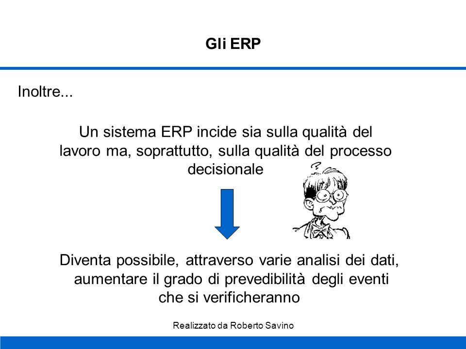 Realizzato da Roberto Savino Gli ERP Con i sistemi ERP si evitano, rispetto ai sistemi tradizionali i disallineamenti informativi possibili tra le var