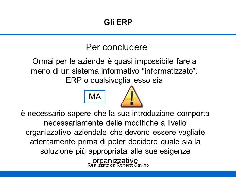 Realizzato da Roberto Savino Gli ERP Rischi Breve periodo: Si può verificare una situazione in cui non è il sistema informatico ad adattarsi alle nece