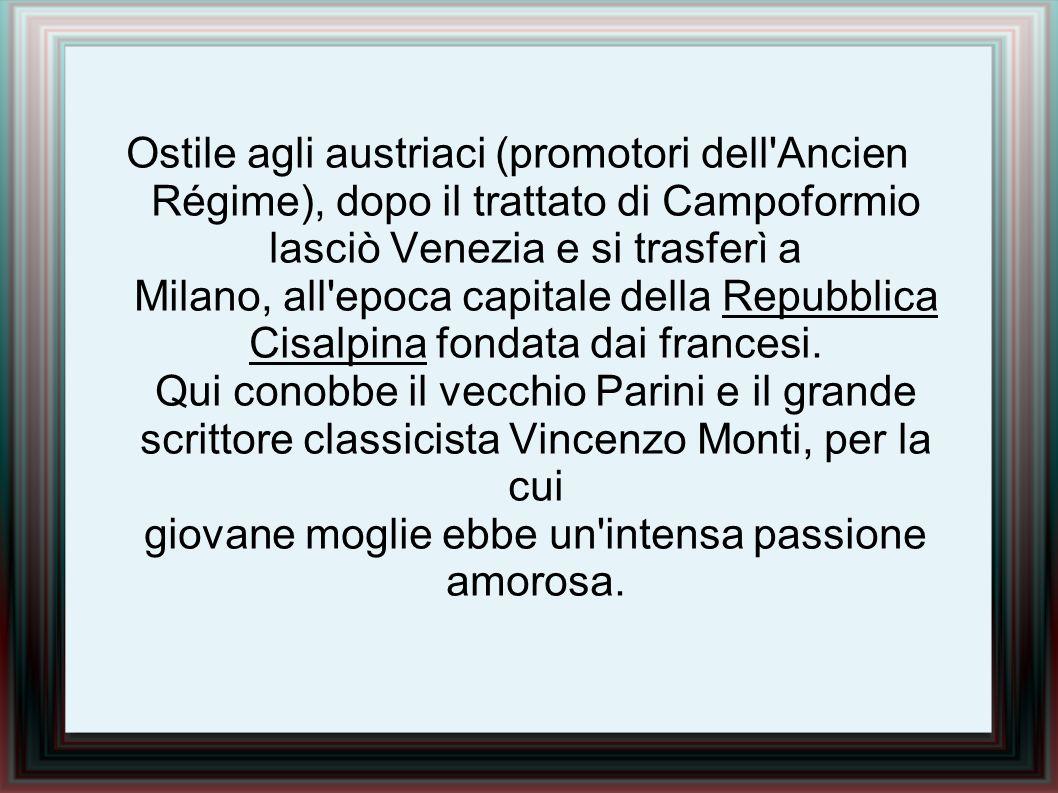 Ostile agli austriaci (promotori dell'Ancien Régime), dopo il trattato di Campoformio lasciò Venezia e si trasferì a Milano, all'epoca capitale della
