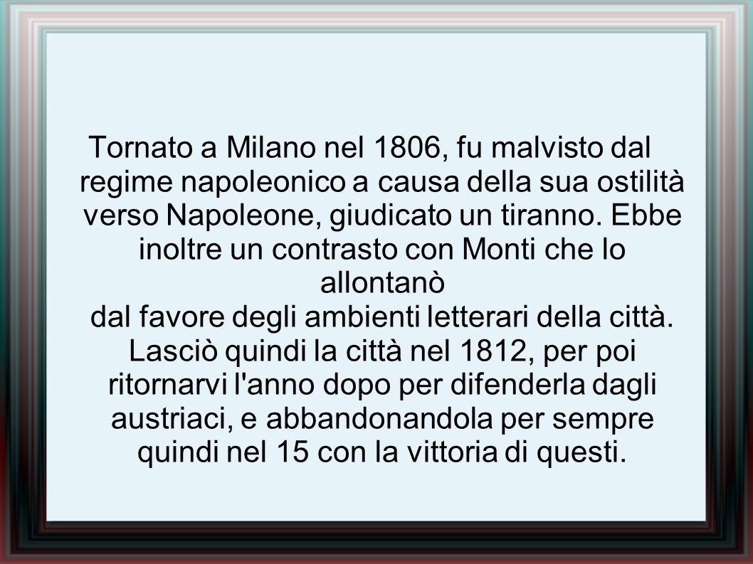 In questo volontario esilio dovuto al fallimento del suo ideale democratico, Foscolo visse prima in Svizzera (Zurigo), Poi in Inghilterra (Londra), dove morì in povertà nel 1827.