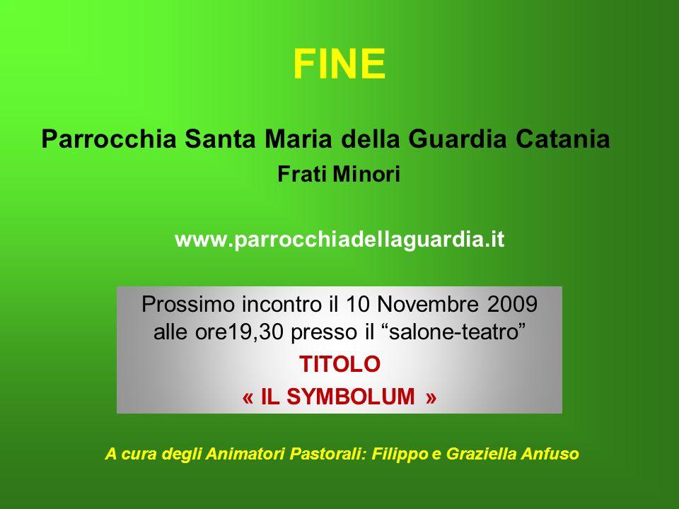 FINE Parrocchia Santa Maria della Guardia Catania Frati Minori www.parrocchiadellaguardia.it A cura degli Animatori Pastorali: Filippo e Graziella Anf