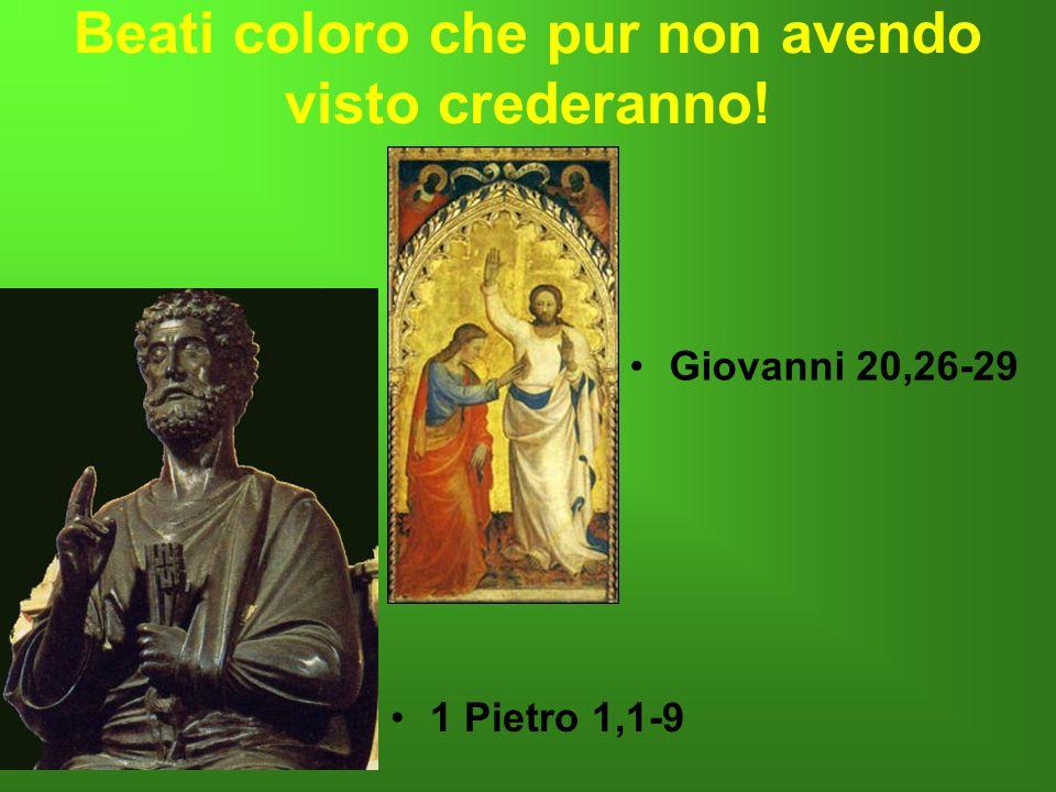 Beati coloro che pur non avendo visto crederanno! Giovanni 20,26-29. 1 Pietro 1,1-9