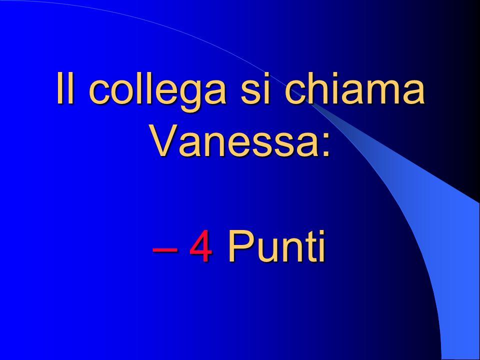 Il collega si chiama Vanessa: – 4 Punti