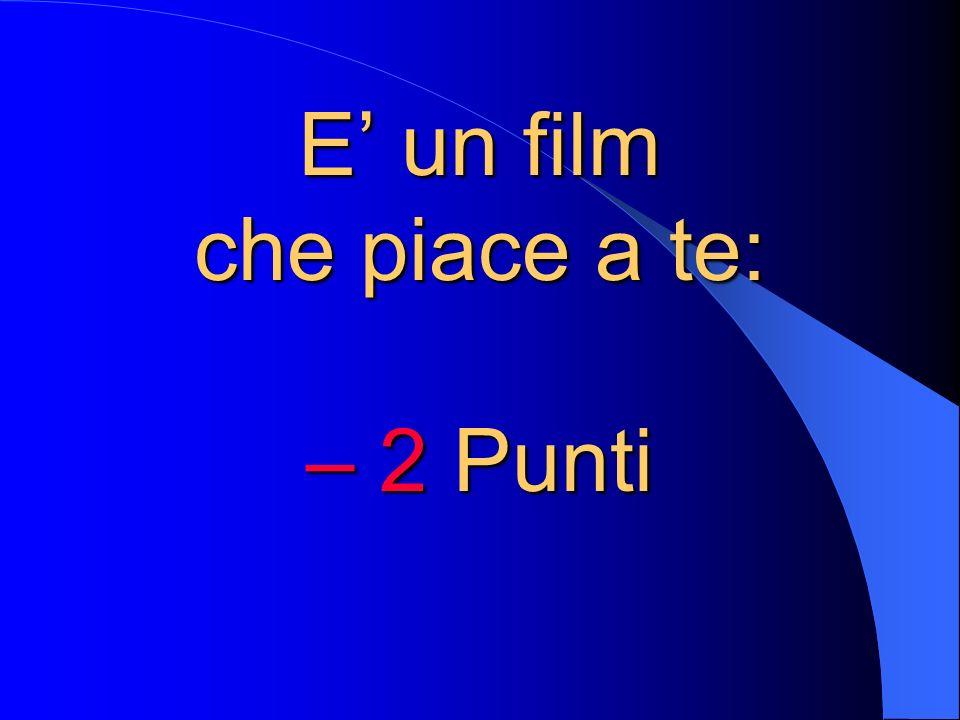 E un film che piace a te: – 2 Punti