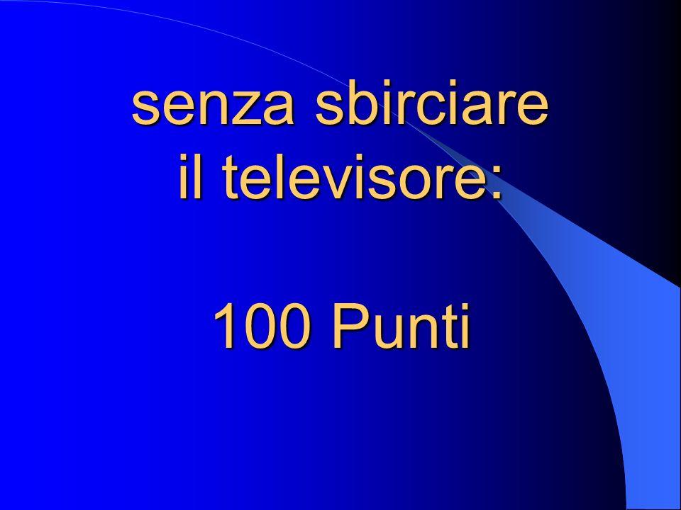 senza sbirciare il televisore: 100 Punti