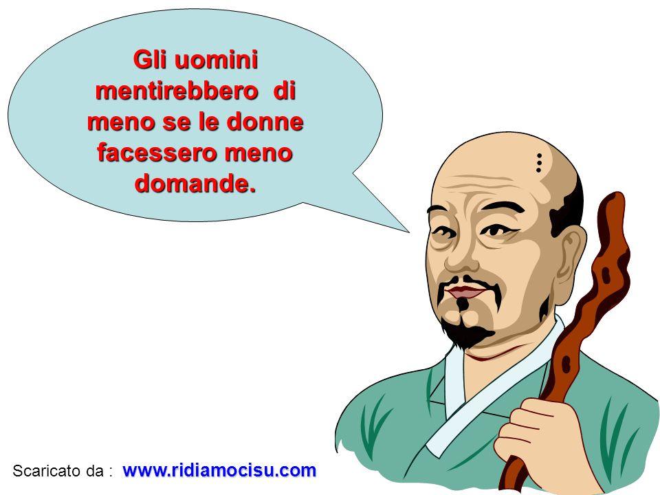 Gli uomini mentirebbero di meno se le donne facessero meno domande. www.ridiamocisu.com Scaricato da : www.ridiamocisu.com