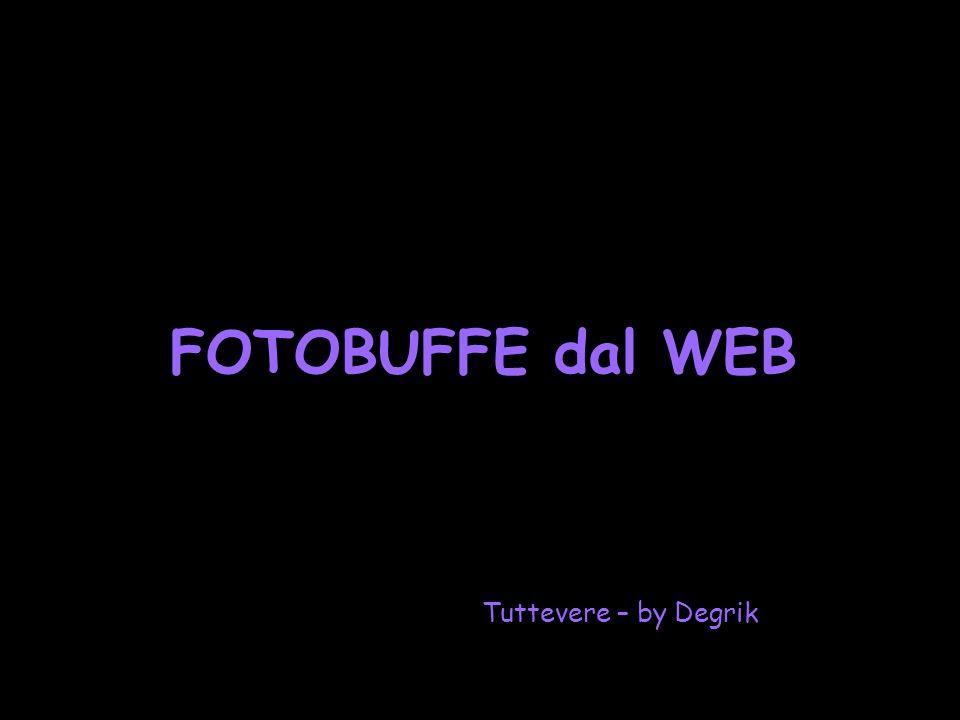 FOTOBUFFE dal WEB Tuttevere – by Degrik