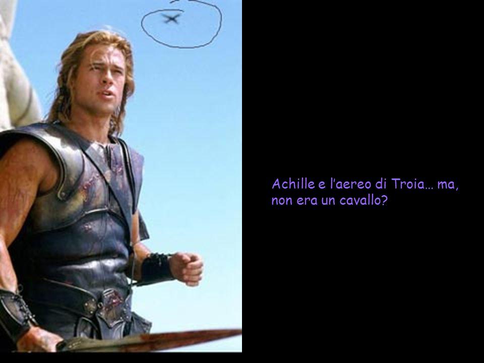 Achille e laereo di Troia… ma, non era un cavallo?
