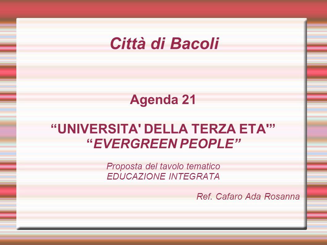 Città di Bacoli Agenda 21 UNIVERSITA DELLA TERZA ETA EVERGREEN PEOPLE Proposta del tavolo tematico EDUCAZIONE INTEGRATA Ref.