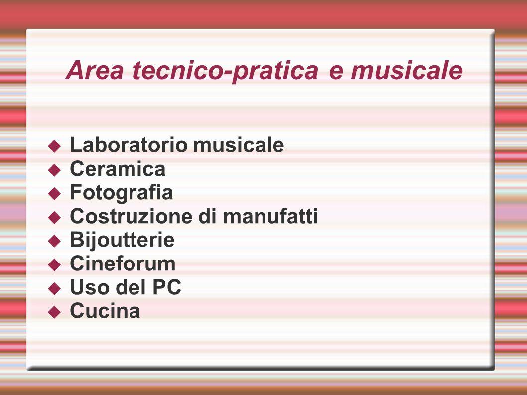Area tecnico-pratica e musicale Laboratorio musicale Ceramica Fotografia Costruzione di manufatti Bijoutterie Cineforum Uso del PC Cucina