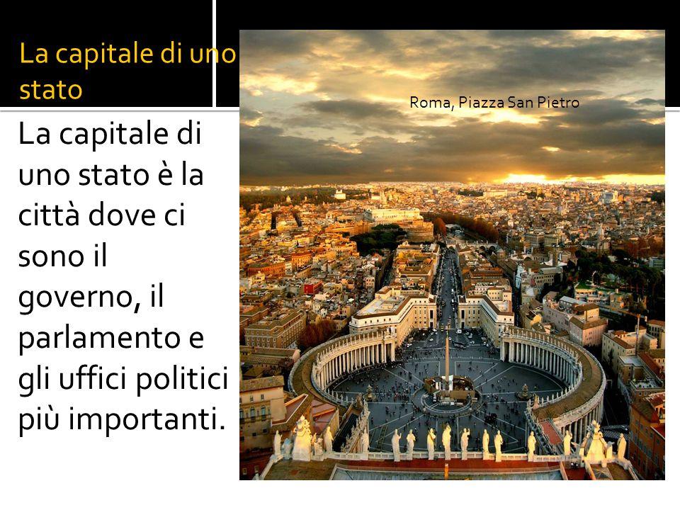 La capitale di uno stato La capitale di uno stato è la città dove ci sono il governo, il parlamento e gli uffici politici più importanti.