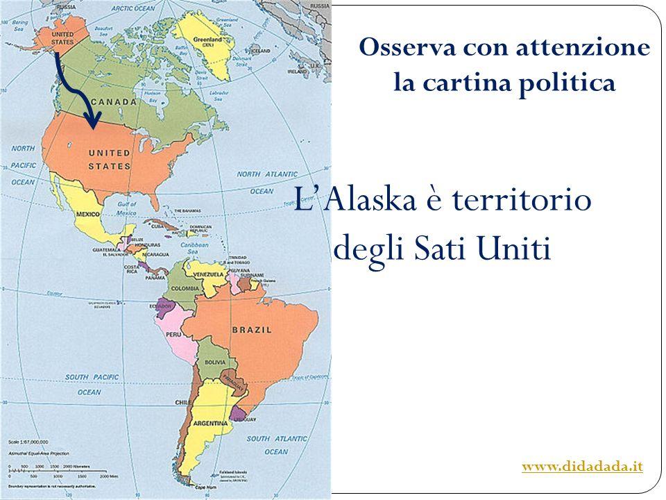 Osserva con attenzione la cartina politica LAlaska è territorio degli Sati Uniti www.didadada.it