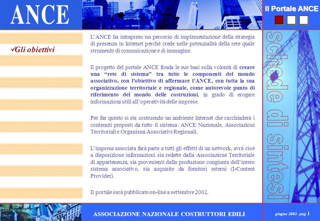 giugno 2002 - pag 2 ASSOCIAZIONE NAZIONALE COSTRUTTORI EDILI Il Portale ANCE Il progetto per il portale ANCE mira alla realizzazione di un autorevole portale verticale aperto.