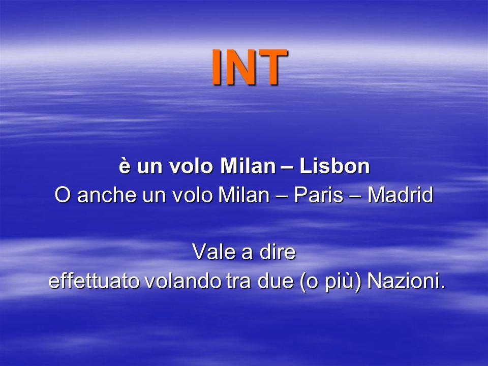 DOM È un volo Milan - Rome Vale a dire interamente effettuato su territorio nazionale interamente effettuato su territorio nazionale