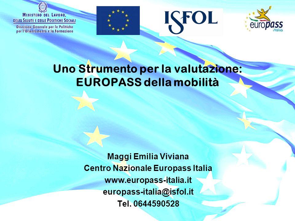 Uno Strumento per la valutazione: EUROPASS della mobilità Maggi Emilia Viviana Centro Nazionale Europass Italia www.europass-italia.it europass-italia@isfol.it Tel.