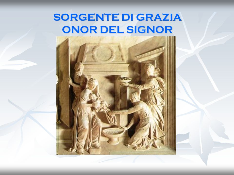 SORGENTE DI GRAZIA ONOR DEL SIGNOR