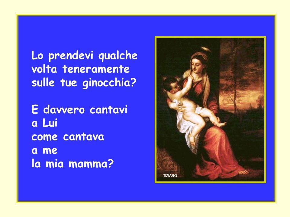 Bella Signora, vestita di blu, insegnami a pregare! Dio era solo il Tuo piccolo bambino, dimmi che cosa gli posso dire! CORREGGIO
