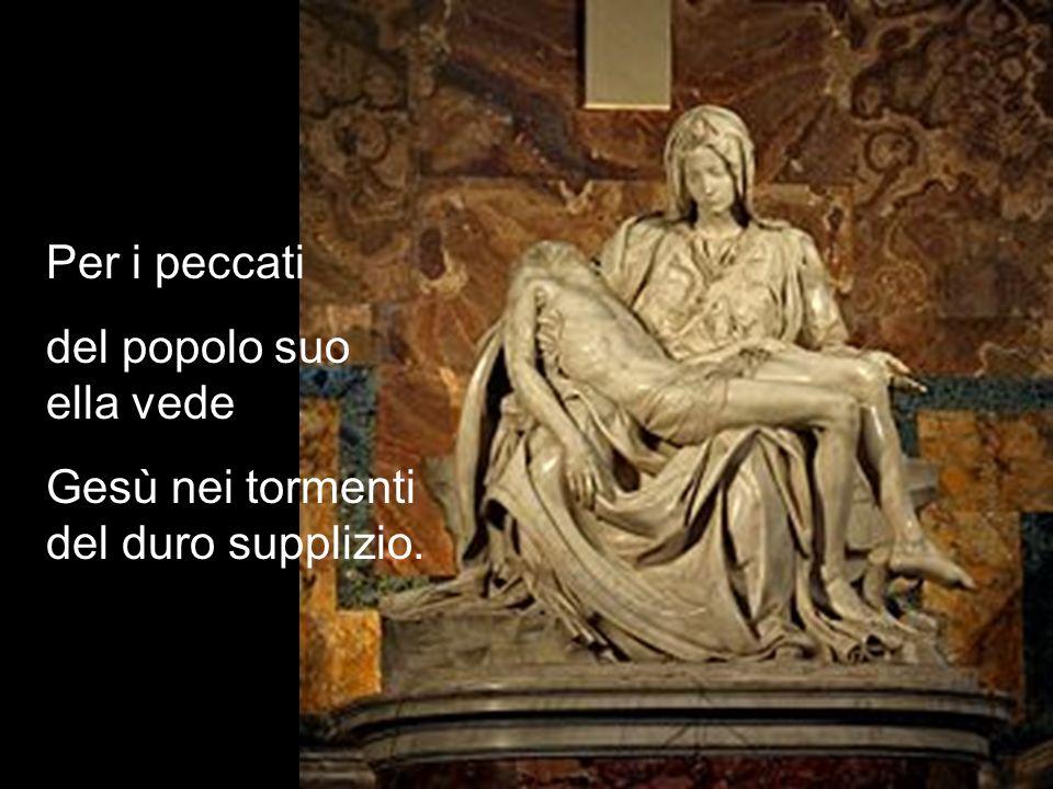 Per i peccati del popolo suo ella vede Gesù nei tormenti del duro supplizio.