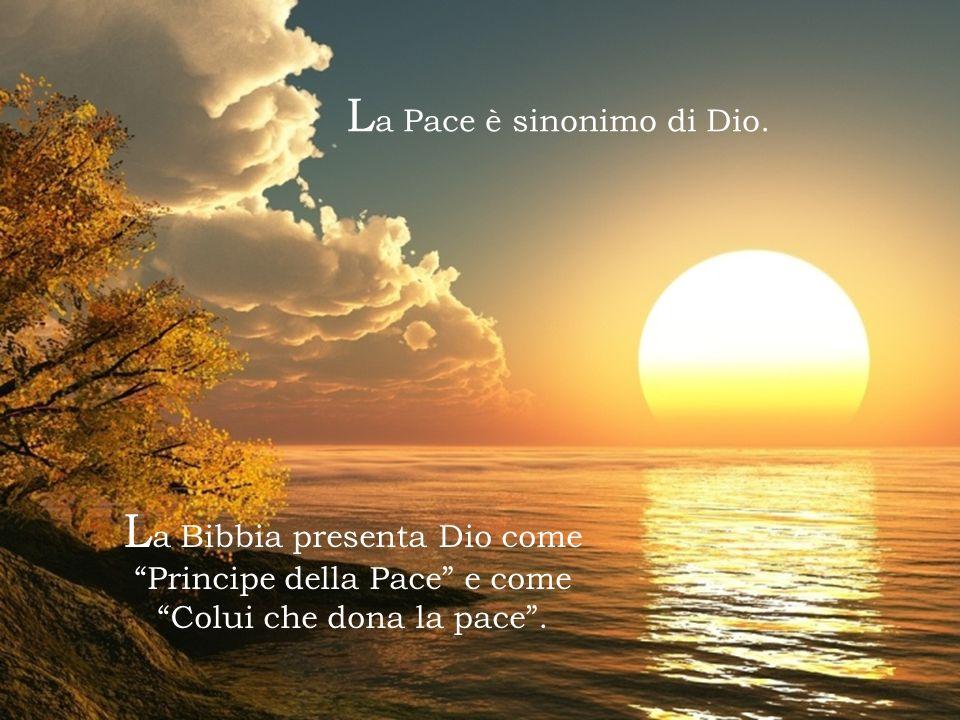 L a Pace è sinonimo di Dio.