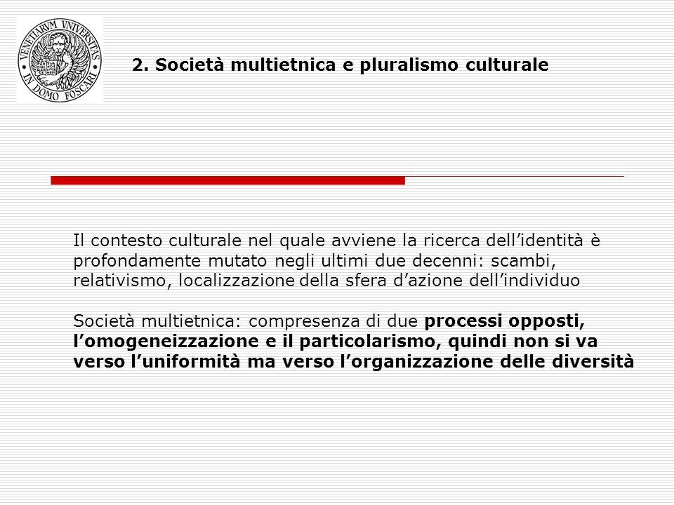 2. Società multietnica e pluralismo culturale Il contesto culturale nel quale avviene la ricerca dellidentità è profondamente mutato negli ultimi due