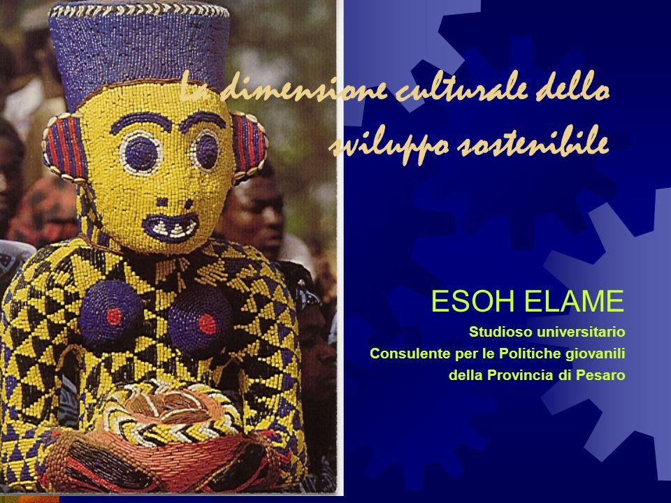 La dimensione culturale dello sviluppo sostenibile ESOH ELAME Studioso universitario Consulente per le Politiche giovanili della Provincia di Pesaro