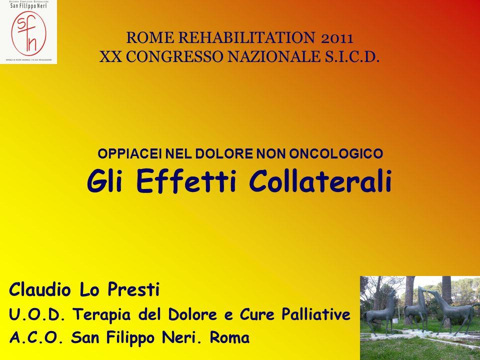 Claudio Lo Presti U.O.D. Terapia del Dolore e Cure Palliative A.C.O. San Filippo Neri. Roma ROME REHABILITATION 2011 XX CONGRESSO NAZIONALE S.I.C.D. O