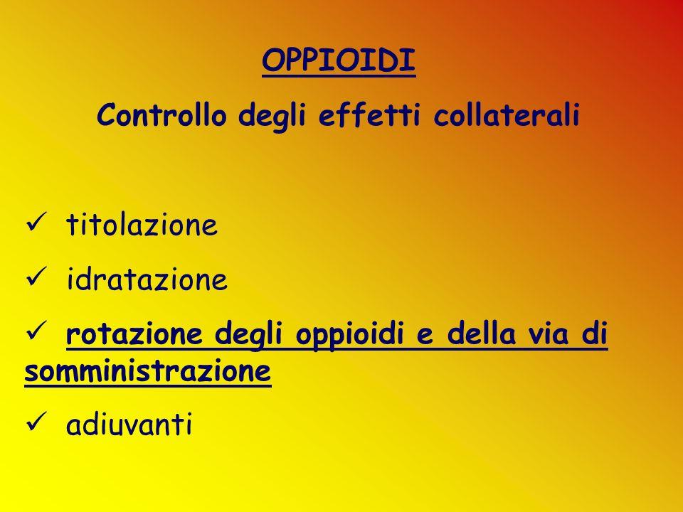 OPPIOIDI Controllo degli effetti collaterali titolazione idratazione rotazione degli oppioidi e della via di somministrazione adiuvanti