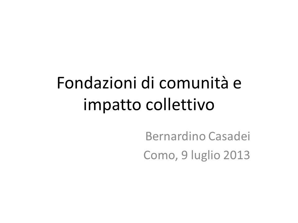 Fondazioni di comunità e impatto collettivo Bernardino Casadei Como, 9 luglio 2013