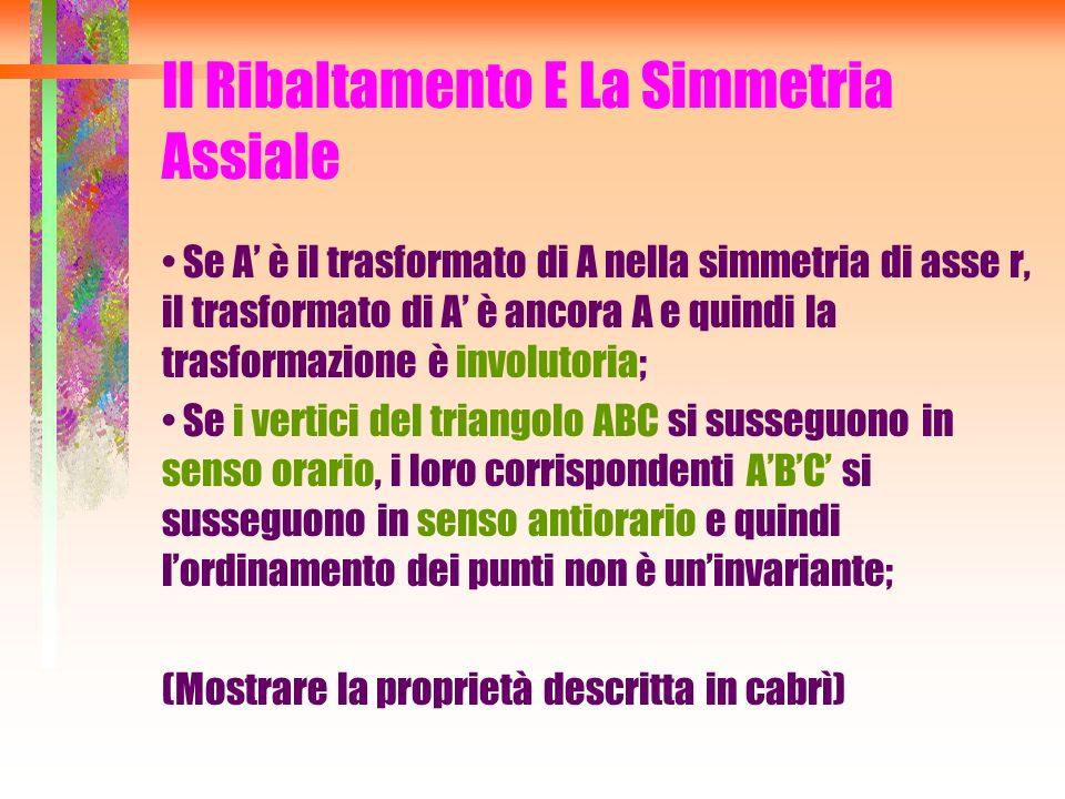 Se A è il trasformato di A nella simmetria di asse r, il trasformato di A è ancora A e quindi la trasformazione è involutoria; Se i vertici del triang