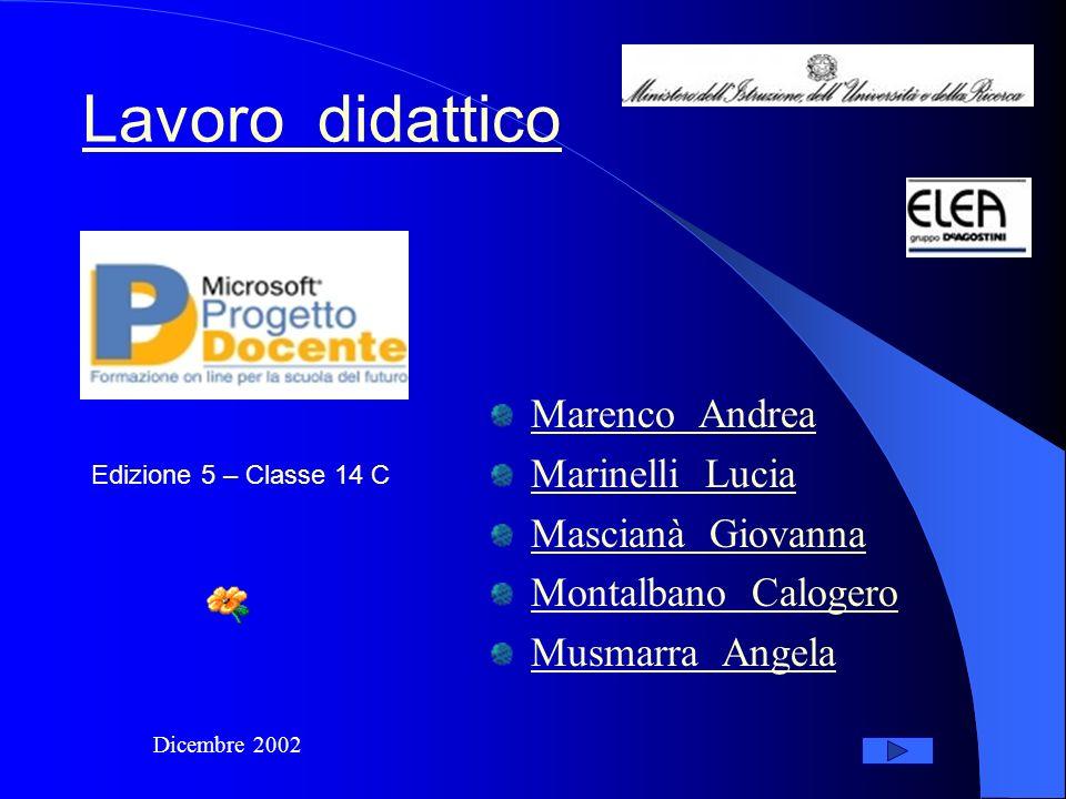 Lavoro didattico Marenco Andrea Marinelli Lucia Mascianà Giovanna Montalbano Calogero Musmarra Angela Dicembre 2002 Edizione 5 – Classe 14 C