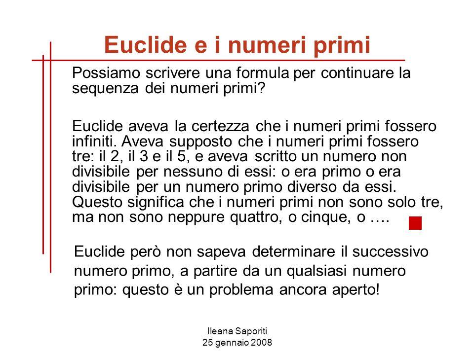 Ileana Saporiti 25 gennaio 2008 Possiamo scrivere una formula per continuare la sequenza dei numeri primi? Euclide aveva la certezza che i numeri prim