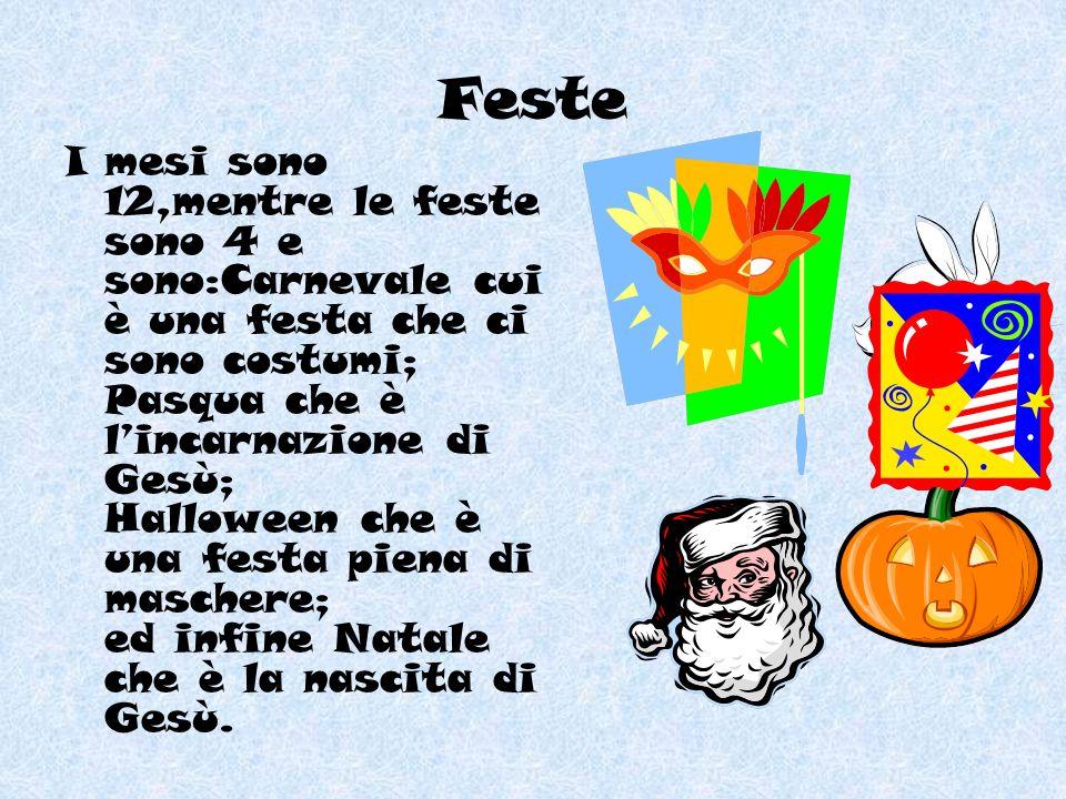 Feste I mesi sono 12,mentre le feste sono 4 e sono:Carnevale cui è una festa che ci sono costumi; Pasqua che è lincarnazione di Gesù; Halloween che è