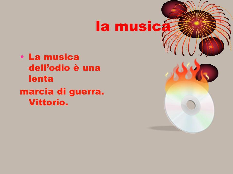 la musica La musica dellodio è una lenta marcia di guerra. Vittorio.