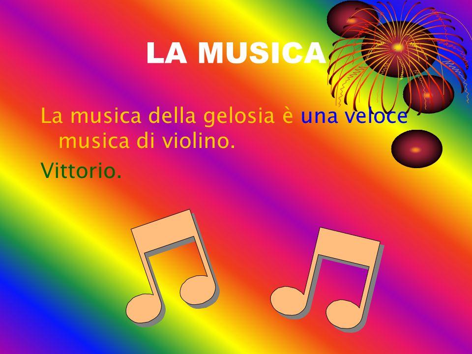 LA MUSICA La musica della gelosia è una veloce musica di violino. Vittorio.