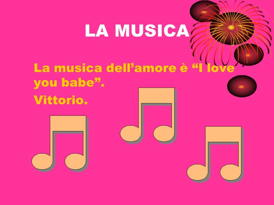 LA MUSICA La musica dellamore è I love you babe. Vittorio.