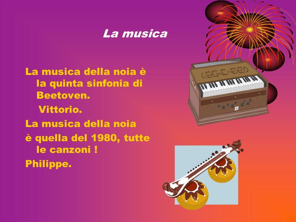 La musica La musica della noia è la quinta sinfonia di Beetoven. Vittorio. La musica della noia è quella del 1980, tutte le canzoni ! Philippe.