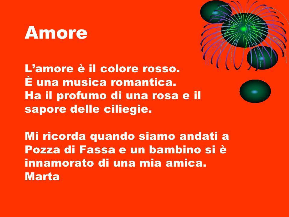 Amore Lamore è il colore rosso. È una musica romantica. Ha il profumo di una rosa e il sapore delle ciliegie. Mi ricorda quando siamo andati a Pozza d