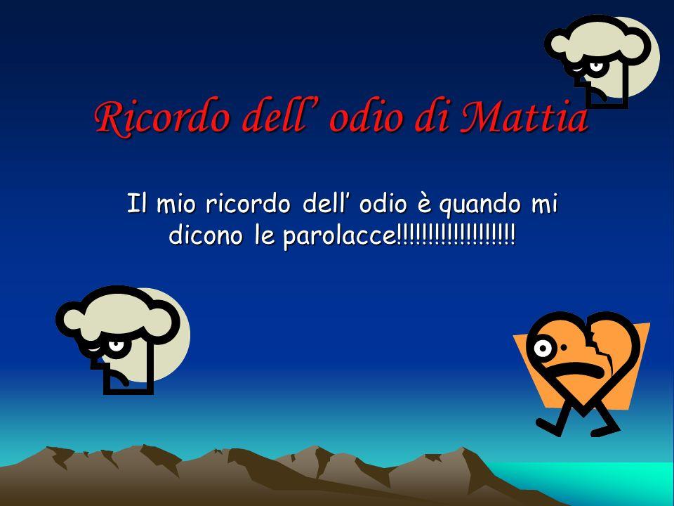 Ricordo dell odio di Mattia Il mio ricordo dell odio è quando mi dicono le parolacce!!!!!!!!!!!!!!!!!!!