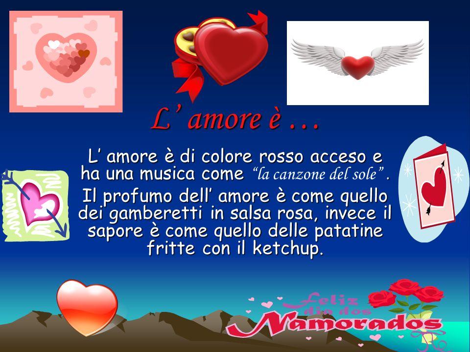 L amore è … L amore è di colore rosso acceso e ha una musica come.
