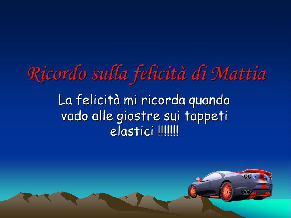 Ricordo sulla felicità di Mattia La felicità mi ricorda quando vado alle giostre sui tappeti elastici !!!!!!!